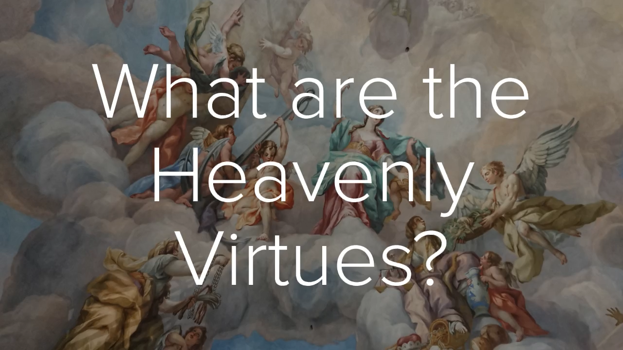 What are the Heavenly Virtues?