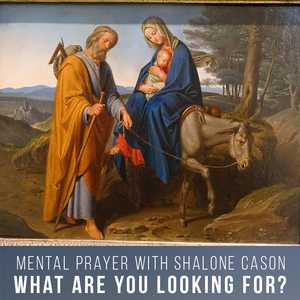 What are You Looking For (Gospel of John Mental Prayer)