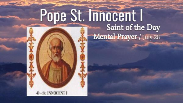 Pope St. Innocent I - July 28